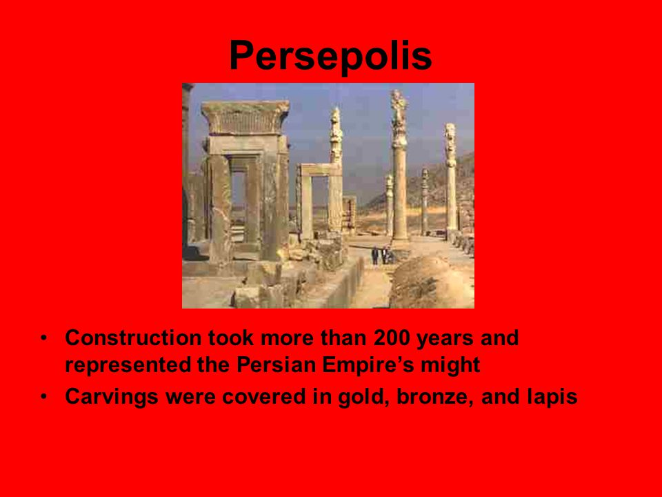 Persepolis Construction took more than 200 years and represented the Persian Empire's might.