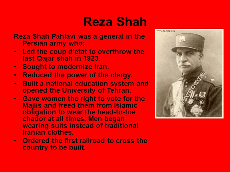Reza Shah Reza Shah Pahlavi was a general in the Persian army who:
