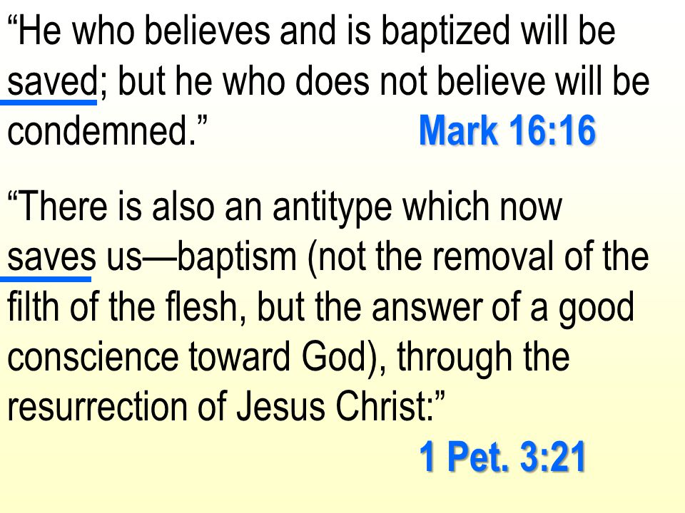He who believes and is baptized will be saved; but he who does not believe will be condemned. Mark 16:16