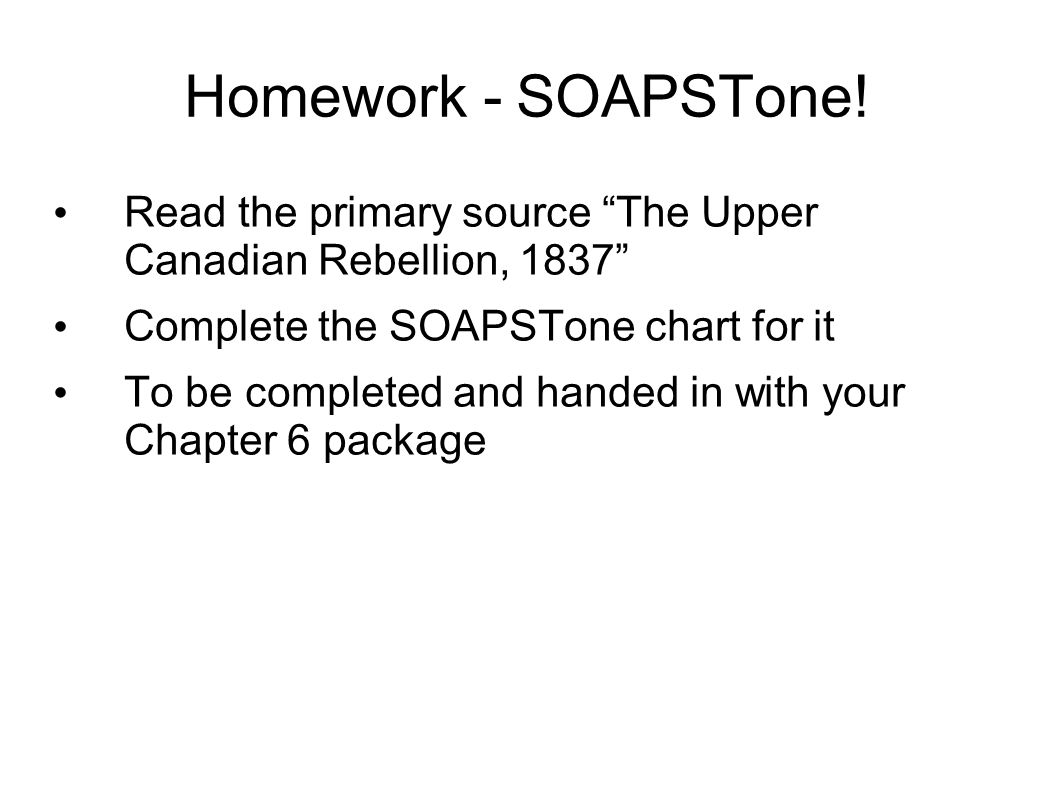 Homework - SOAPSTone! Read the primary source The Upper Canadian Rebellion, 1837 Complete the SOAPSTone chart for it.