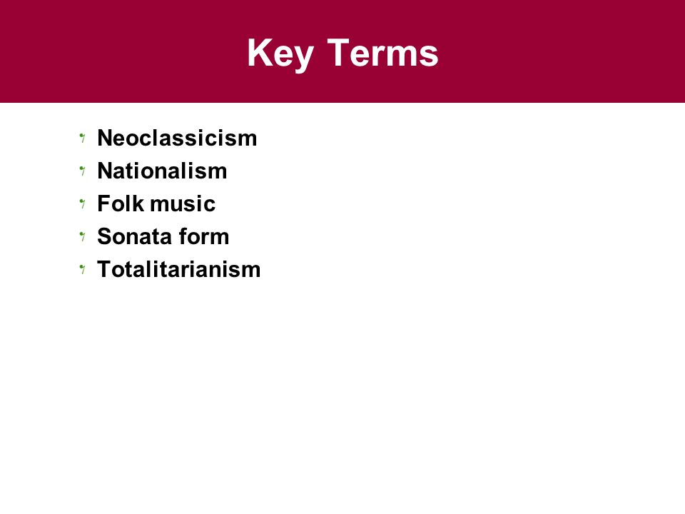 Key Terms Neoclassicism Nationalism Folk music Sonata form