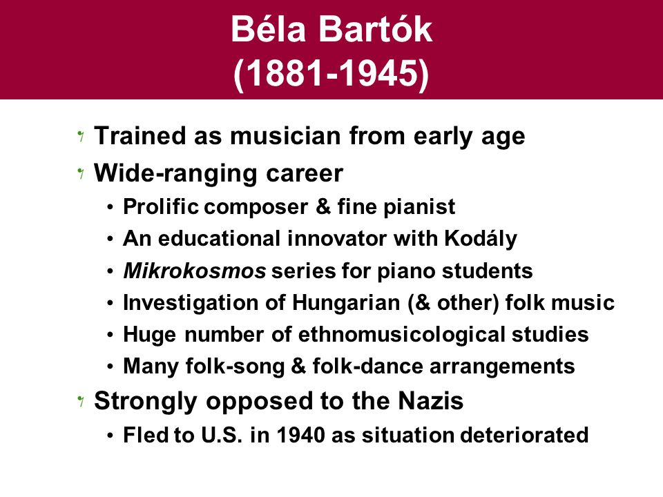 Béla Bartók (1881-1945) Trained as musician from early age