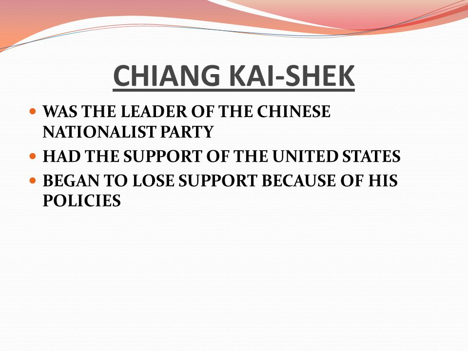 CHIANG KAI-SHEK WAS THE LEADER OF THE CHINESE NATIONALIST PARTY
