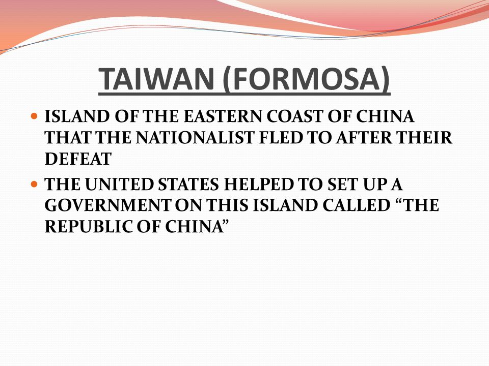 TAIWAN (FORMOSA) ISLAND OF THE EASTERN COAST OF CHINA THAT THE NATIONALIST FLED TO AFTER THEIR DEFEAT.
