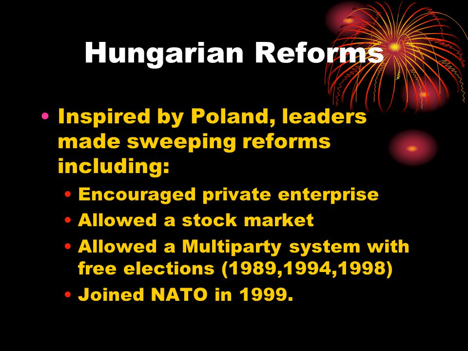 Hungarian Reforms Inspired by Poland, leaders made sweeping reforms including: Encouraged private enterprise.