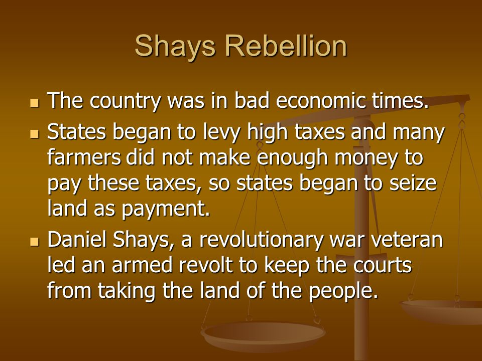 Shays Rebellion The country was in bad economic times.