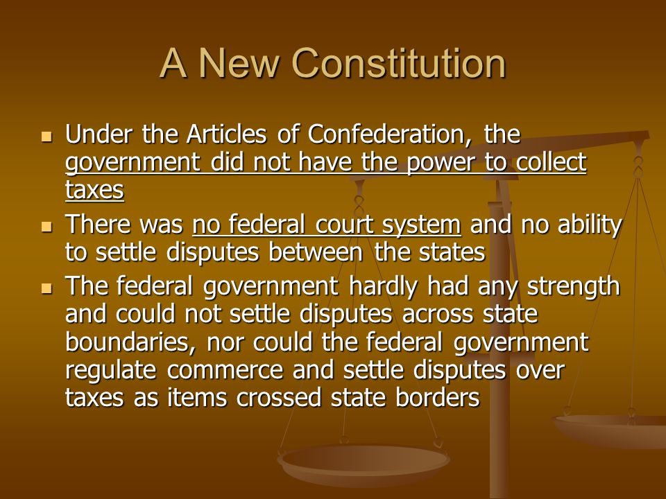 A New Constitution Under the Articles of Confederation, the government did not have the power to collect taxes.