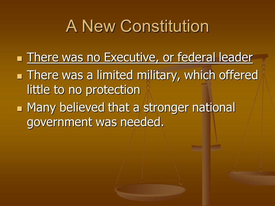 A New Constitution There was no Executive, or federal leader