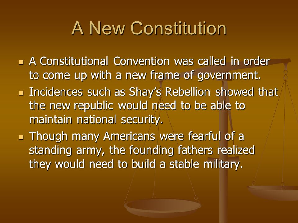A New Constitution A Constitutional Convention was called in order to come up with a new frame of government.