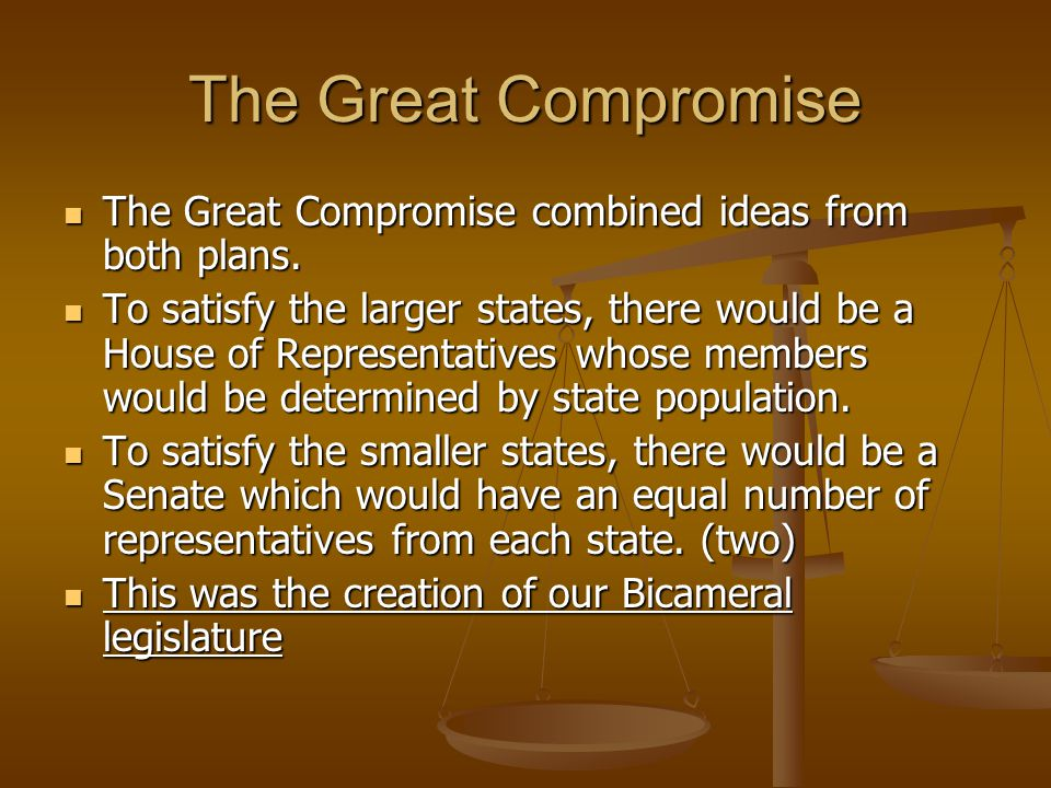 The Great Compromise The Great Compromise combined ideas from both plans.
