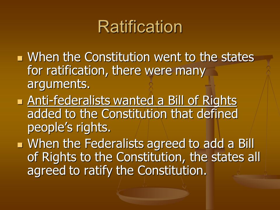 Ratification When the Constitution went to the states for ratification, there were many arguments.