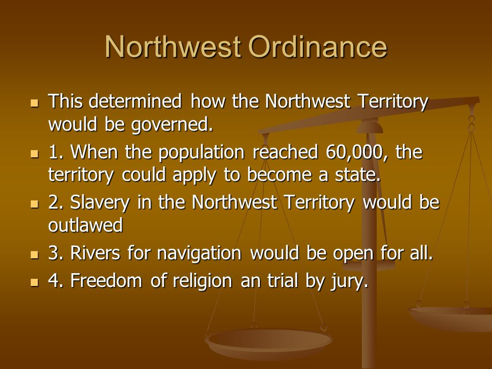 Northwest Ordinance This determined how the Northwest Territory would be governed.