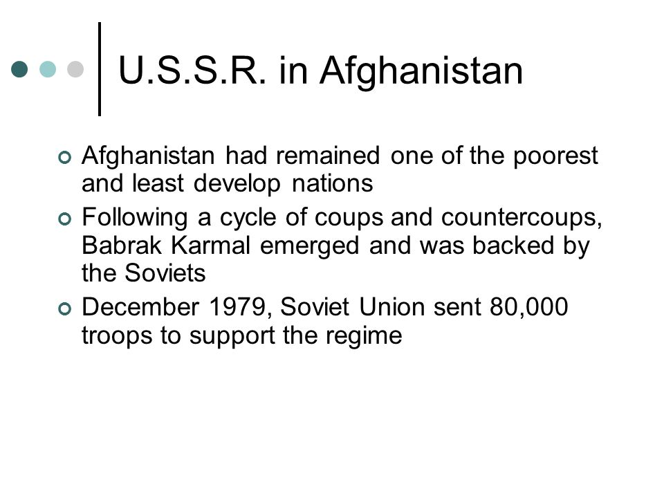 U.S.S.R. in Afghanistan Afghanistan had remained one of the poorest and least develop nations.