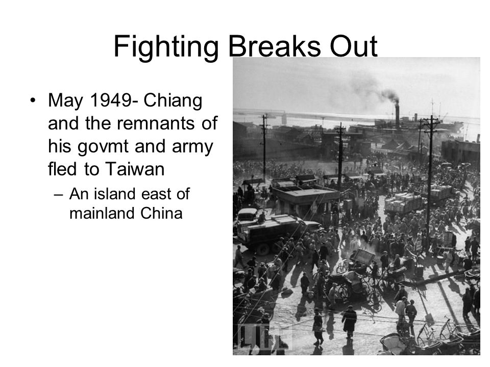 Fighting Breaks Out May 1949- Chiang and the remnants of his govmt and army fled to Taiwan.