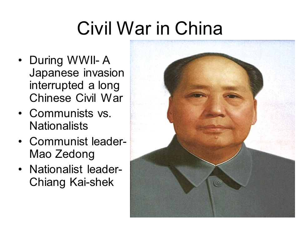 Civil War in China During WWII- A Japanese invasion interrupted a long Chinese Civil War. Communists vs. Nationalists.