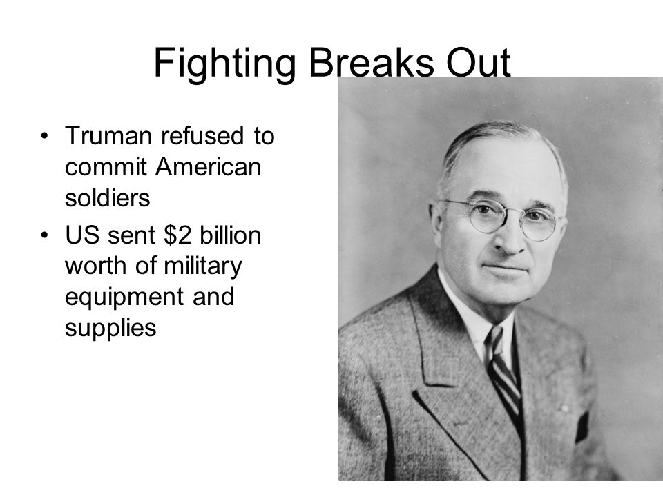 Fighting Breaks Out Truman refused to commit American soldiers