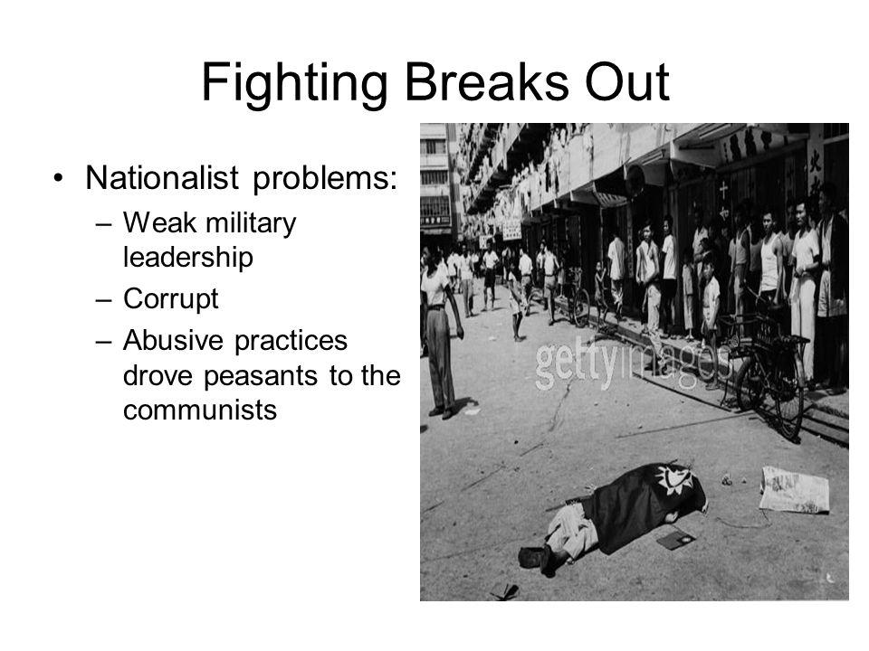 Fighting Breaks Out Nationalist problems: Weak military leadership