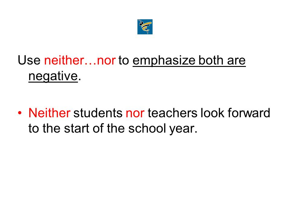 Use neither…nor to emphasize both are negative.