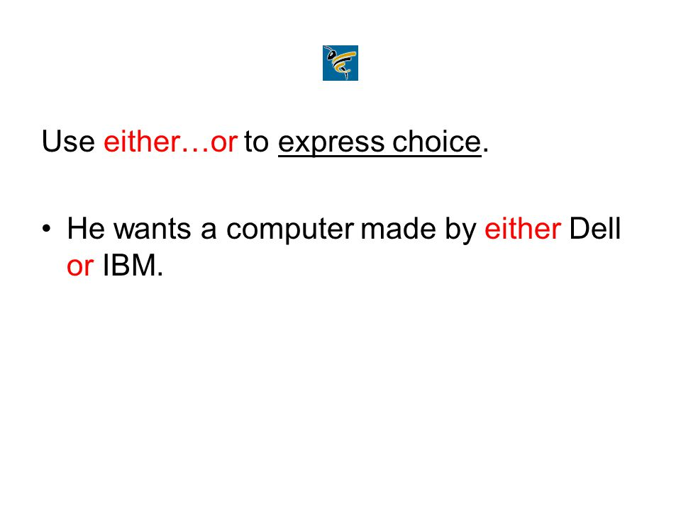 Use either…or to express choice.