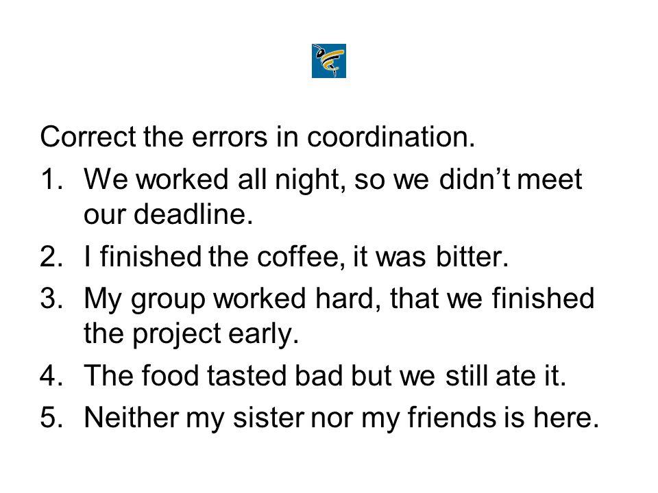 Correct the errors in coordination.