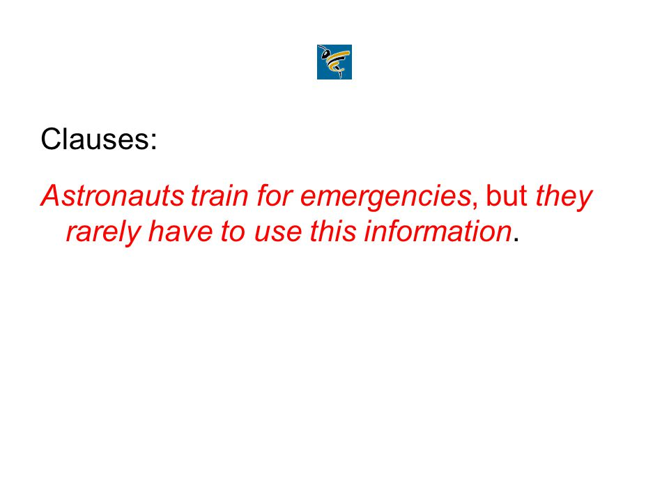 Clauses: Astronauts train for emergencies, but they rarely have to use this information.