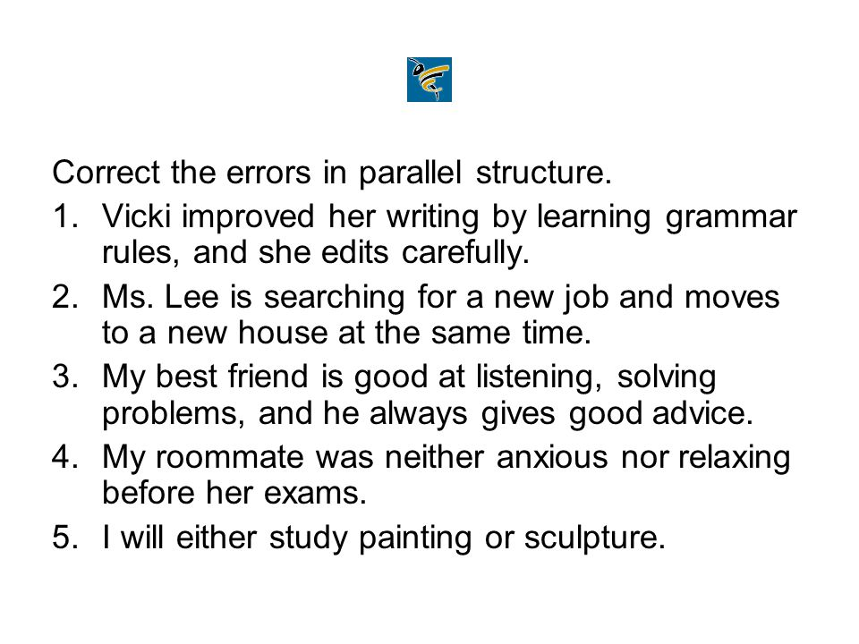 Correct the errors in parallel structure.
