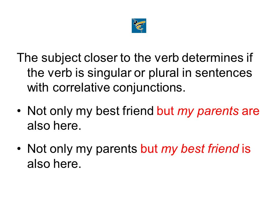 The subject closer to the verb determines if the verb is singular or plural in sentences with correlative conjunctions.
