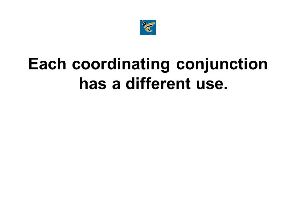 Each coordinating conjunction has a different use.