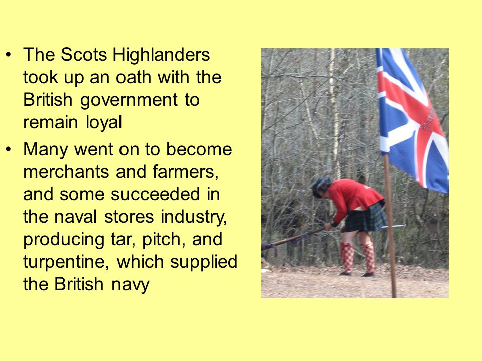 The Scots Highlanders took up an oath with the British government to remain loyal