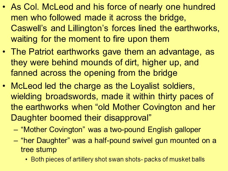As Col. McLeod and his force of nearly one hundred men who followed made it across the bridge, Caswell's and Lillington's forces lined the earthworks, waiting for the moment to fire upon them