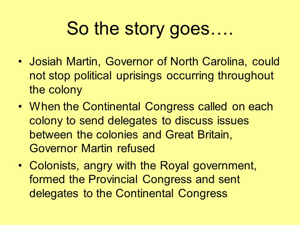 So the story goes…. Josiah Martin, Governor of North Carolina, could not stop political uprisings occurring throughout the colony.
