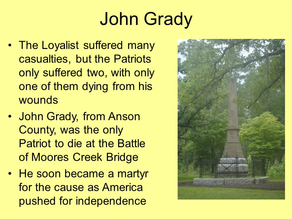 John Grady The Loyalist suffered many casualties, but the Patriots only suffered two, with only one of them dying from his wounds.