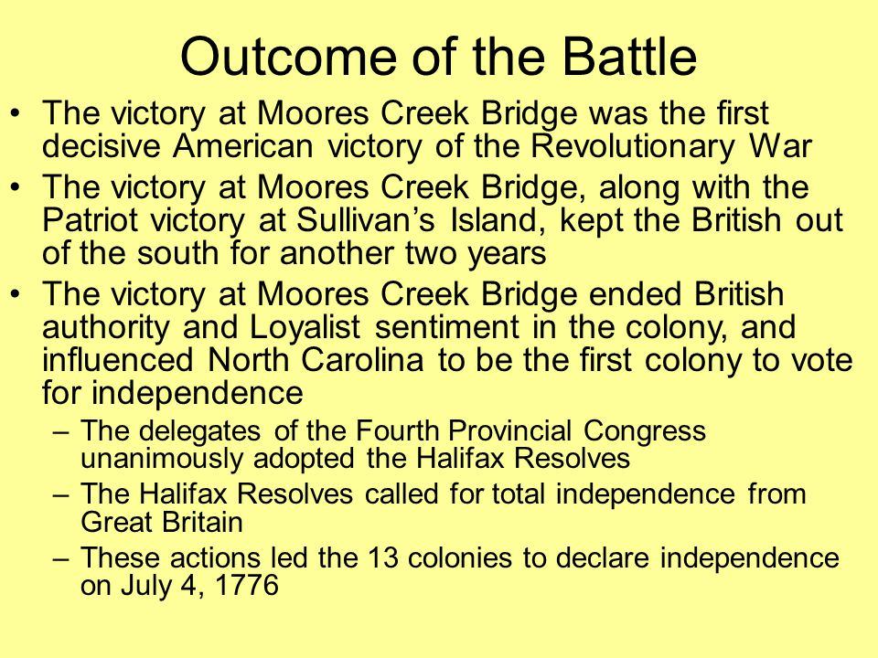 Outcome of the Battle The victory at Moores Creek Bridge was the first decisive American victory of the Revolutionary War.