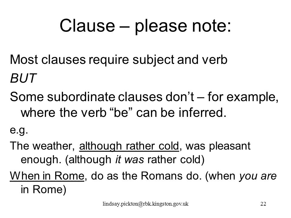 Clause – please note: Most clauses require subject and verb BUT
