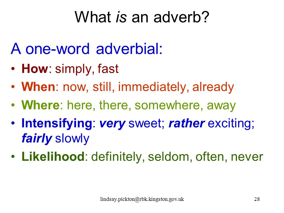 What is an adverb A one-word adverbial: How: simply, fast