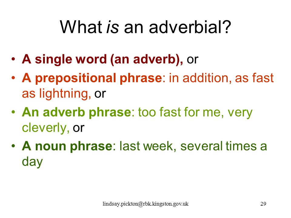 What is an adverbial A single word (an adverb), or