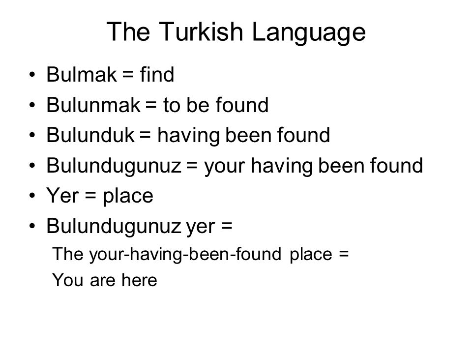 The Turkish Language Bulmak = find Bulunmak = to be found