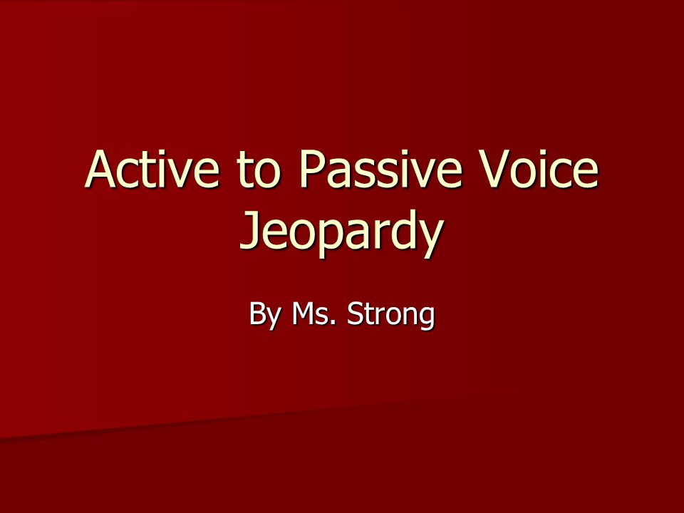 Active to Passive Voice Jeopardy
