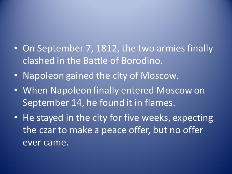 On September 7, 1812, the two armies finally clashed in the Battle of Borodino.