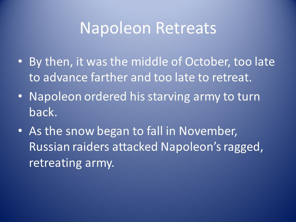 Napoleon Retreats By then, it was the middle of October, too late to advance farther and too late to retreat.