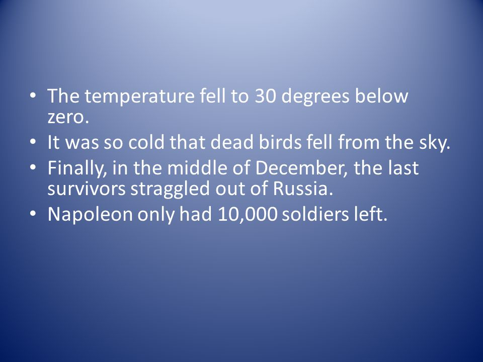 The temperature fell to 30 degrees below zero.