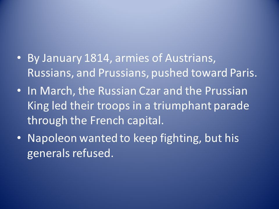 By January 1814, armies of Austrians, Russians, and Prussians, pushed toward Paris.