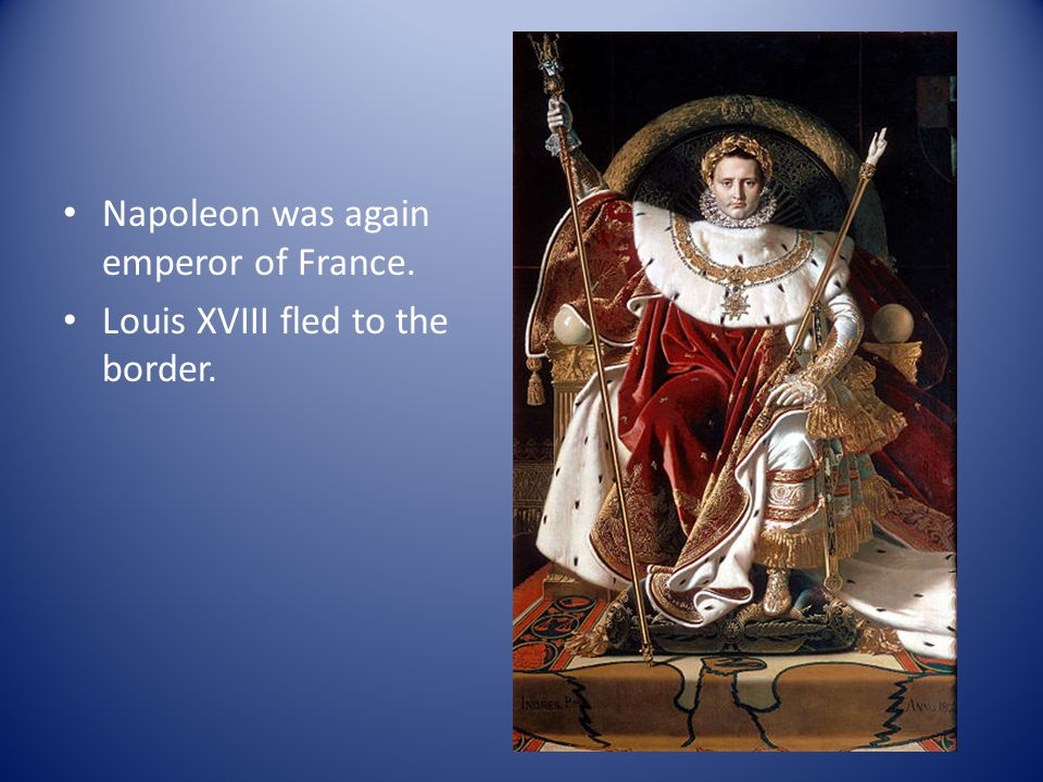 Napoleon was again emperor of France.