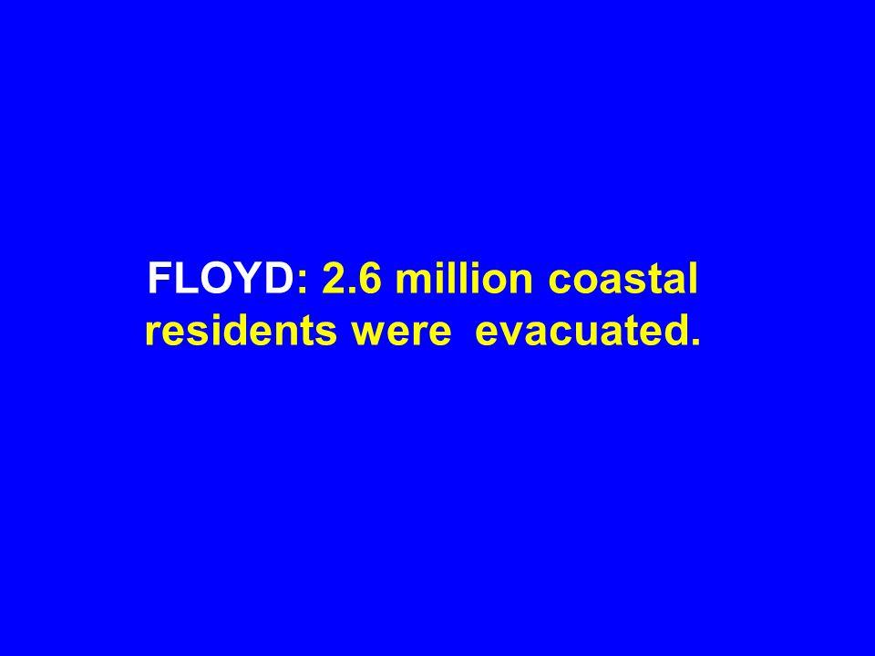 FLOYD: 2.6 million coastal residents were evacuated.