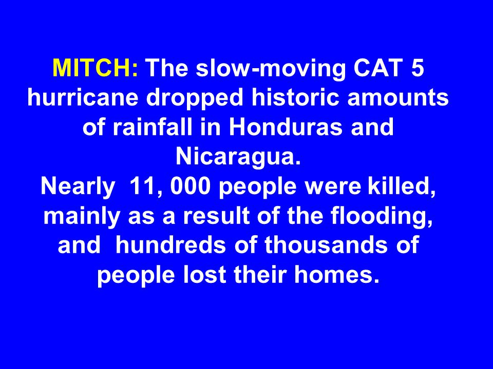 MITCH: The slow-moving CAT 5 hurricane dropped historic amounts of rainfall in Honduras and Nicaragua.