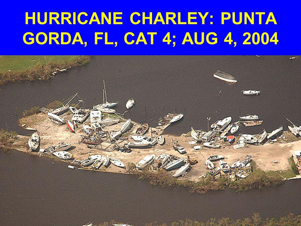 HURRICANE CHARLEY: PUNTA GORDA, FL, CAT 4; AUG 4, 2004
