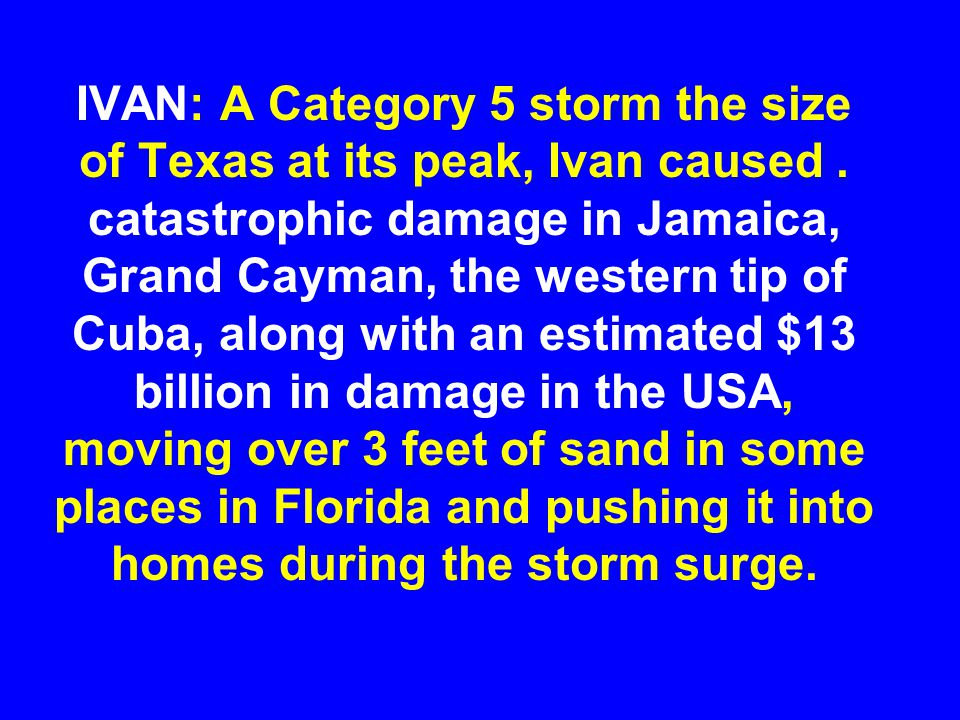 IVAN: A Category 5 storm the size of Texas at its peak, Ivan caused