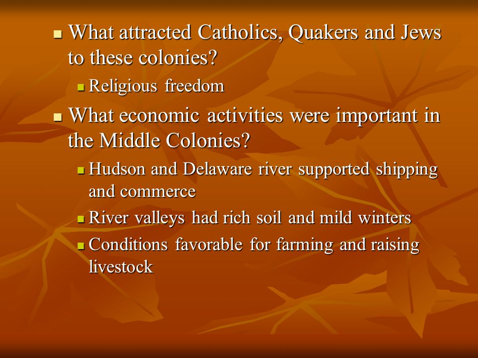 What attracted Catholics, Quakers and Jews to these colonies