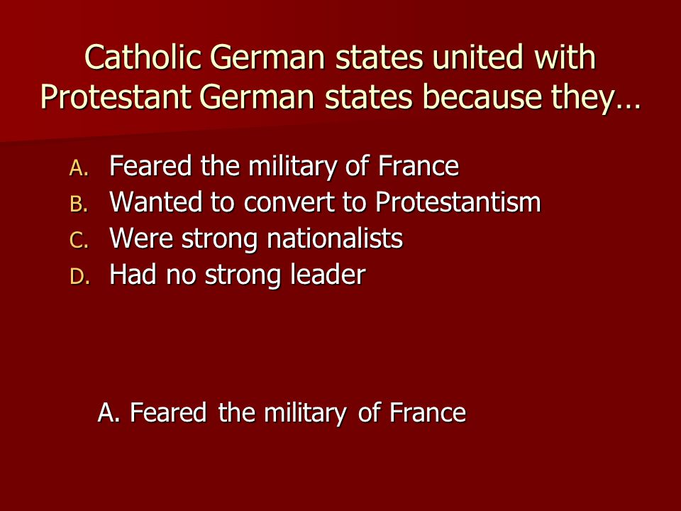 Catholic German states united with Protestant German states because they…