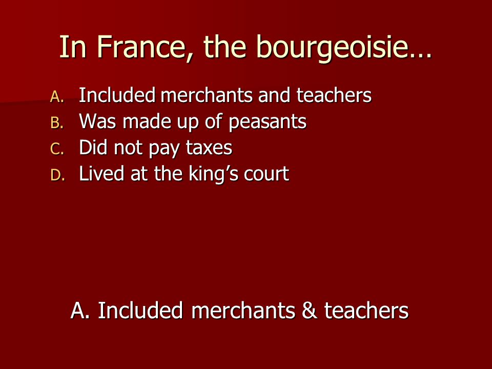 In France, the bourgeoisie…